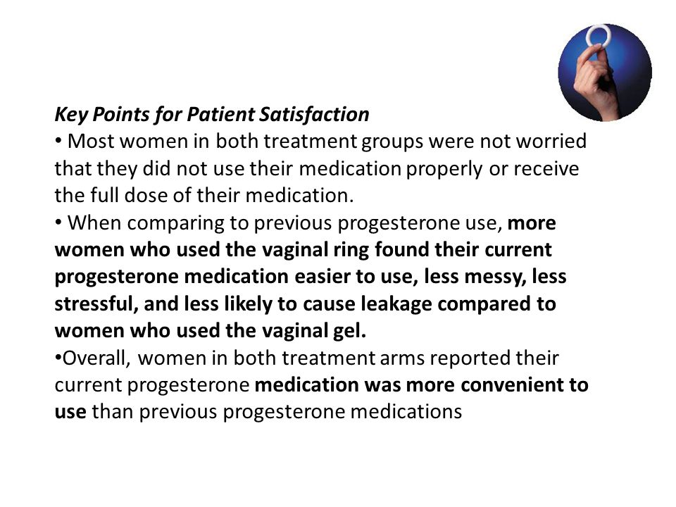 Key Points for Patient Satisfaction Most women in both treatment groups were not worried that they did not use their medication properly or receive th