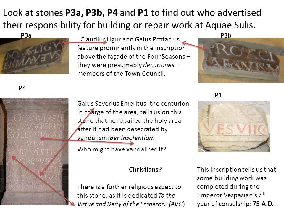 Look at stones P3a, P3b, P4 and P1 to find out who advertised their responsibility for building or repair work at Aquae Sulis. P3a P3b P4 P1 Claudius