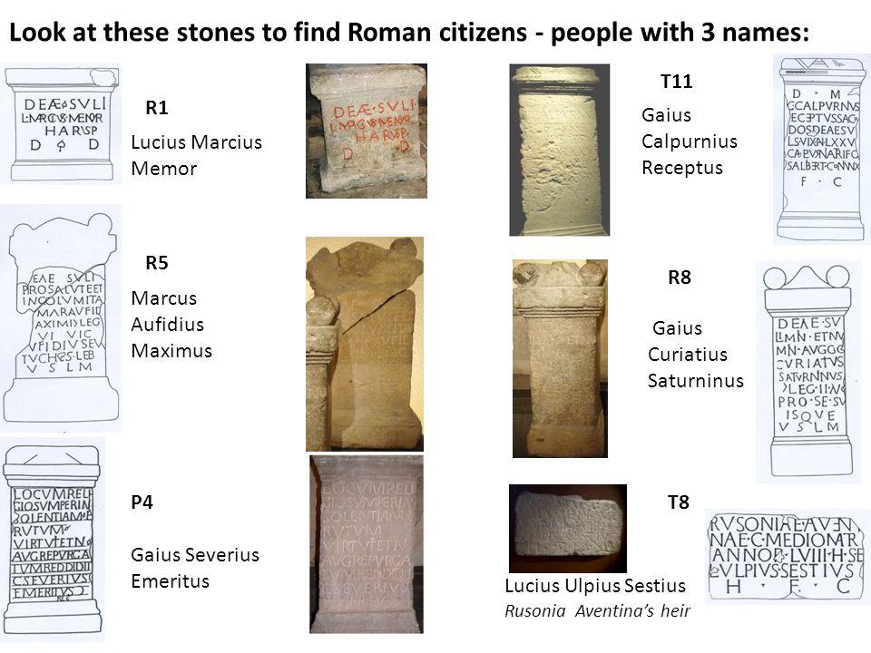 Look at these stones to find Roman citizens - people with 3 names: P4 T11 Gaius Severius Emeritus T8 Lucius Ulpius Sestius Rusonia Aventina's heir Gai