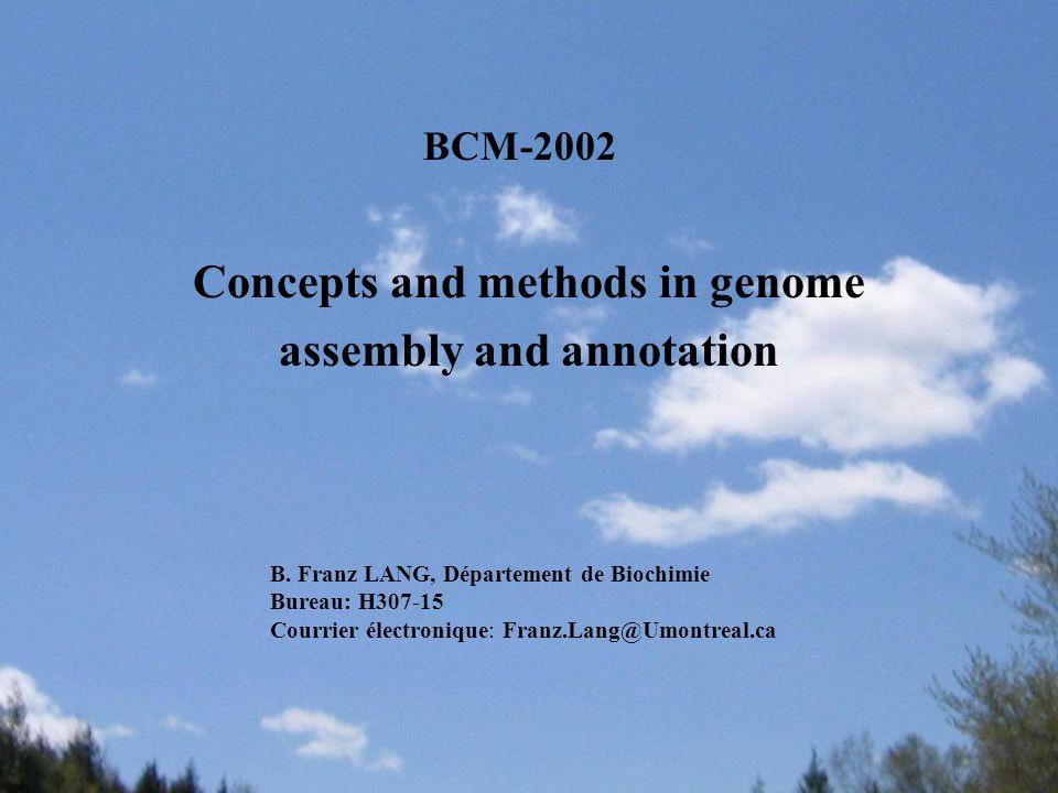 Concepts and methods in genome assembly and annotation B. Franz LANG, Département de Biochimie Bureau: H307-15 Courrier électronique: Franz.Lang@Umont