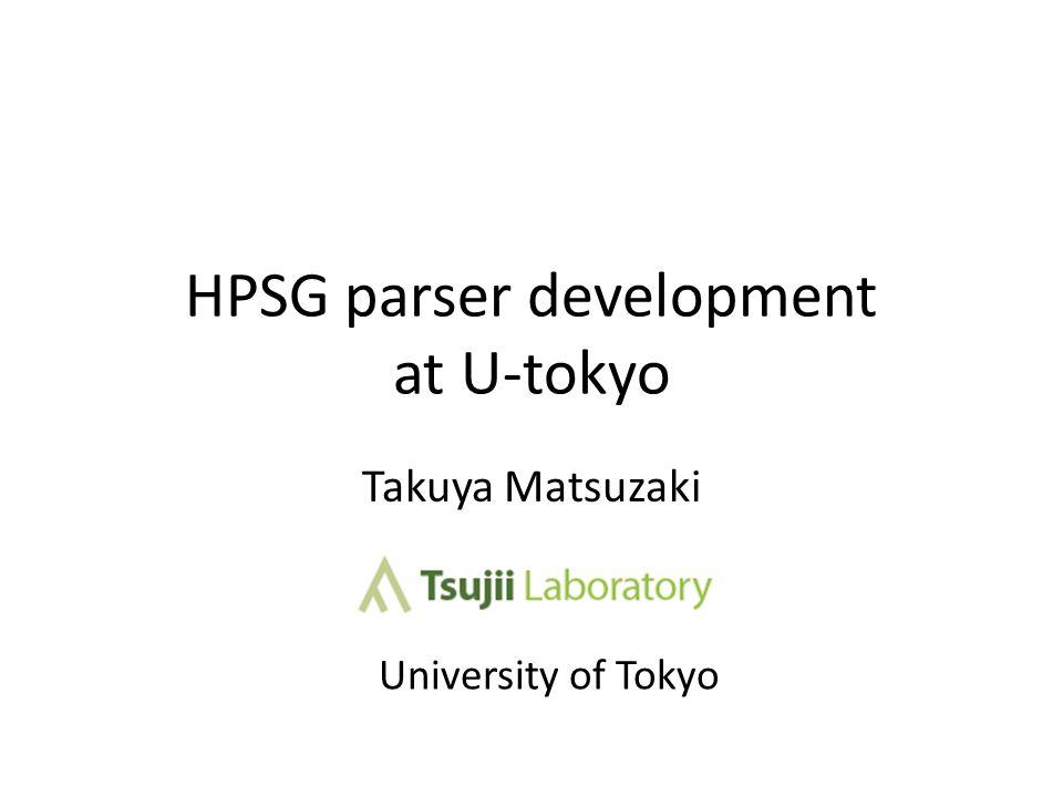HPSG parser development at U-tokyo Takuya Matsuzaki University of Tokyo