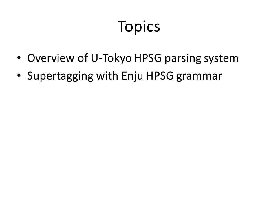 Topics Overview of U-Tokyo HPSG parsing system Supertagging with Enju HPSG grammar