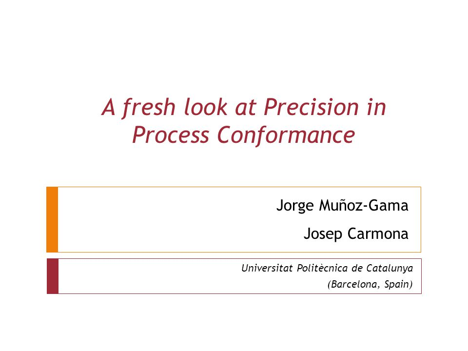 Log and Model States 15 Sep 2010Precision in Process Conformance12  Log  Incorporate state information in the log  (Aalst et al.