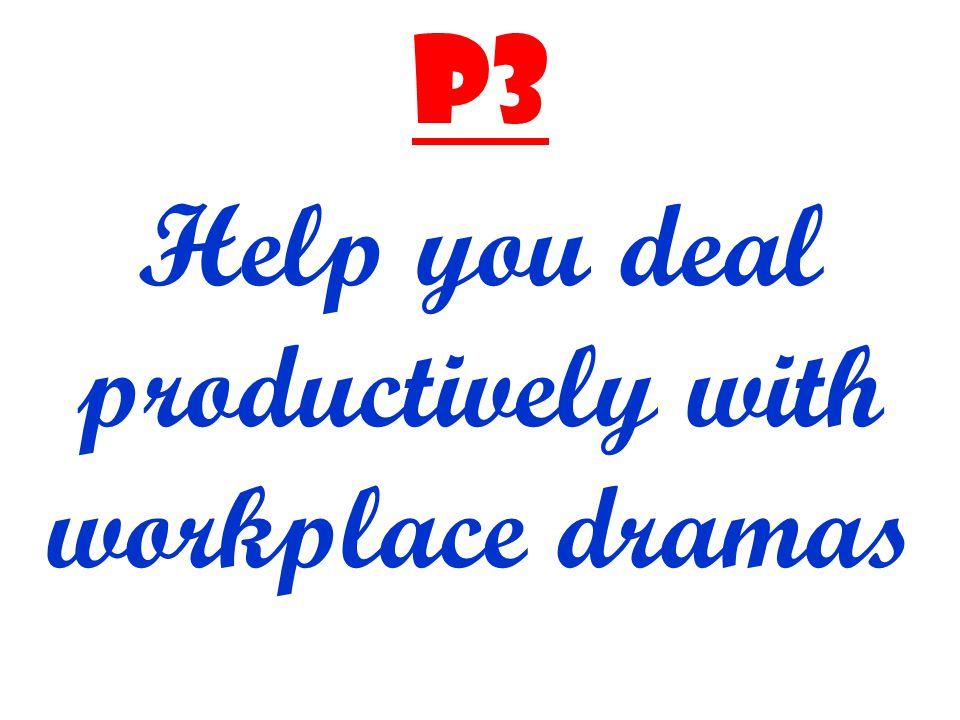 P3 Help you deal productively with workplace dramas