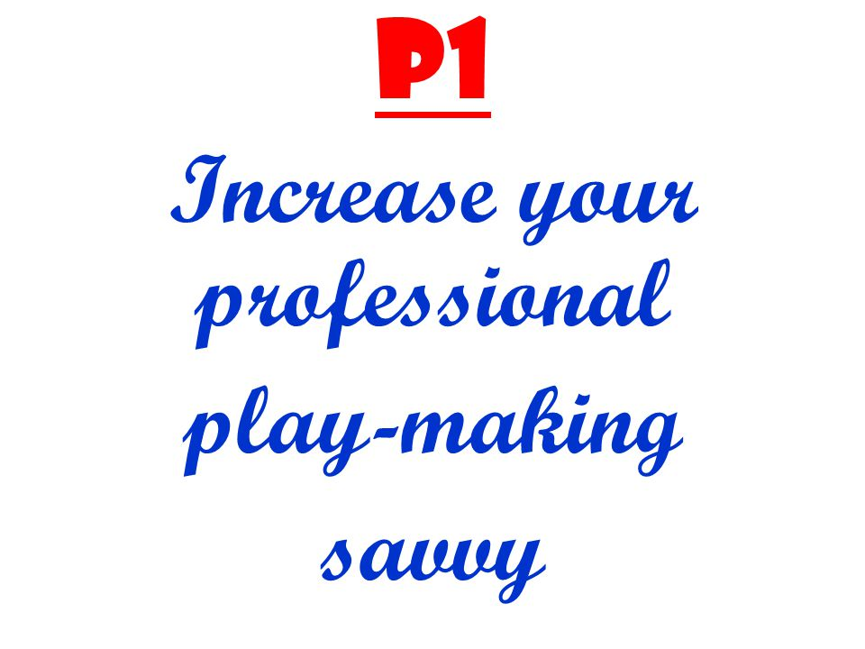 P1 Increase your professional play-making savvy