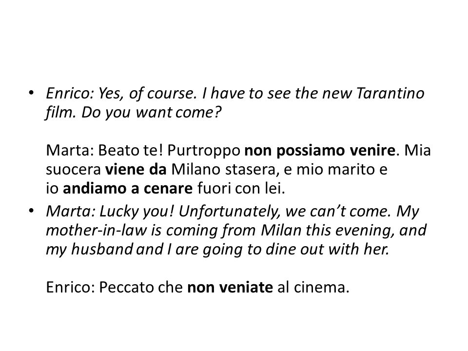 Enrico: It's a pity you are not coming.