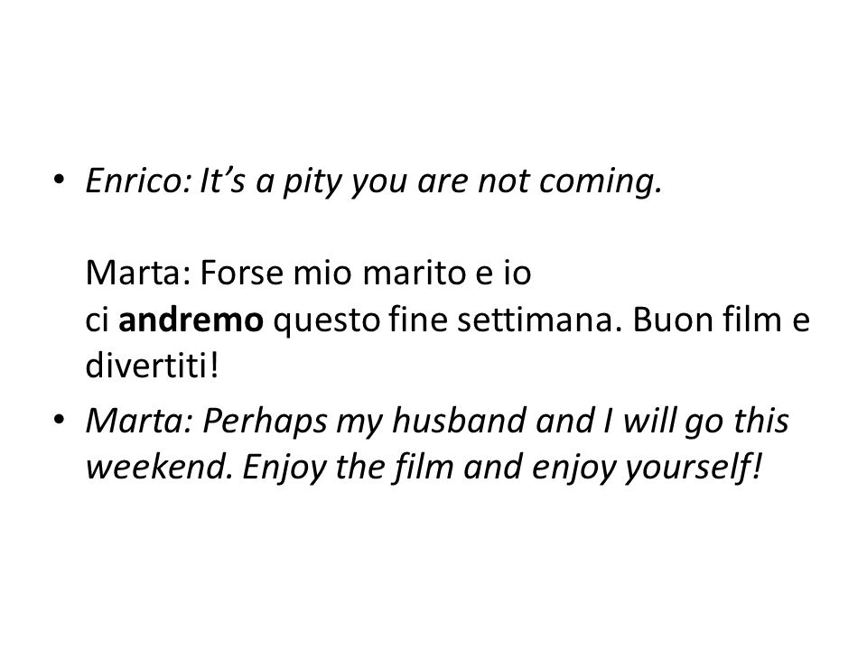 In the first sentence, if Marta had said vieni instead of vai, she would have been implying that she, too, would have been at the cinema.