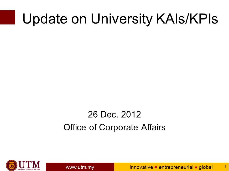 www.utm.my innovative ● entrepreneurial ● global 1 Update on University KAIs/KPIs 26 Dec.
