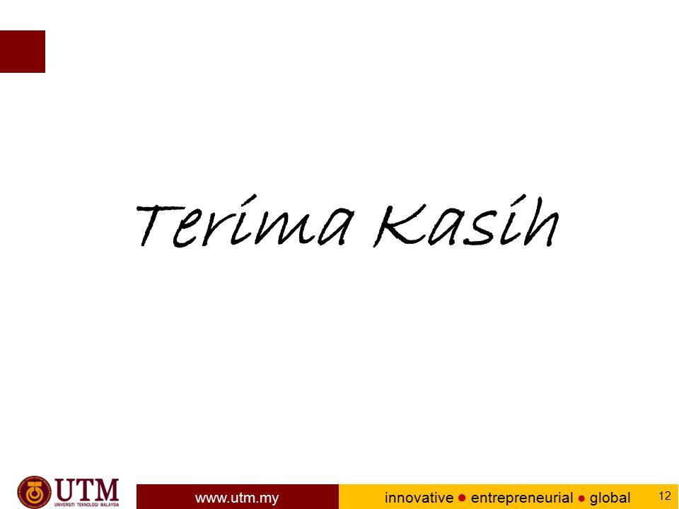 www.utm.my innovative ● entrepreneurial ● global 12 Terima Kasih