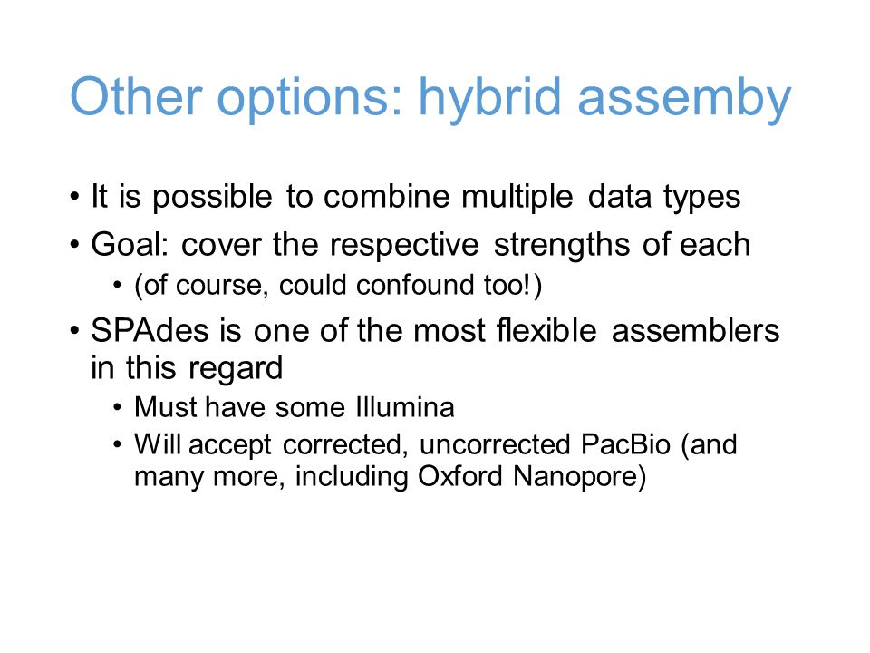 Other options: hybrid assemby It is possible to combine multiple data types Goal: cover the respective strengths of each (of course, could confound to