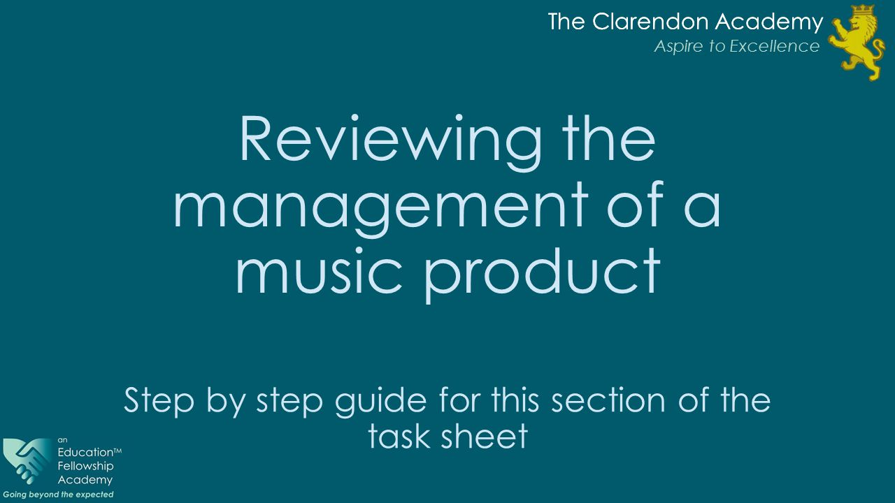 The Clarendon Academy Aspire to Excellence The Clarendon Academy Aspire to Excellence Reviewing the management of a music product Step by step guide for this section of the task sheet