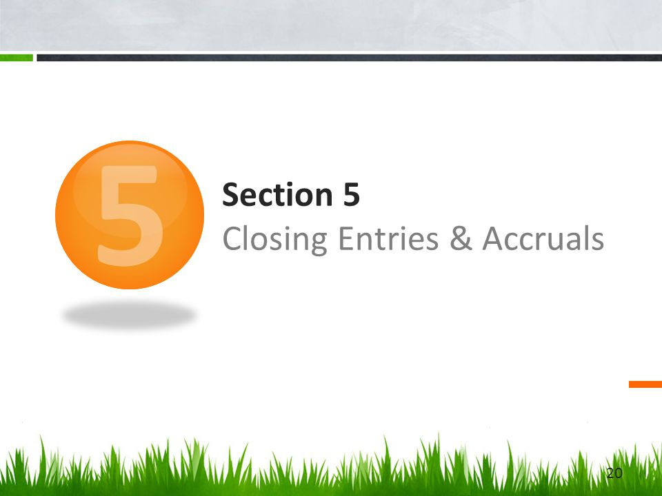 Section 5 Closing Entries & Accruals 5 20