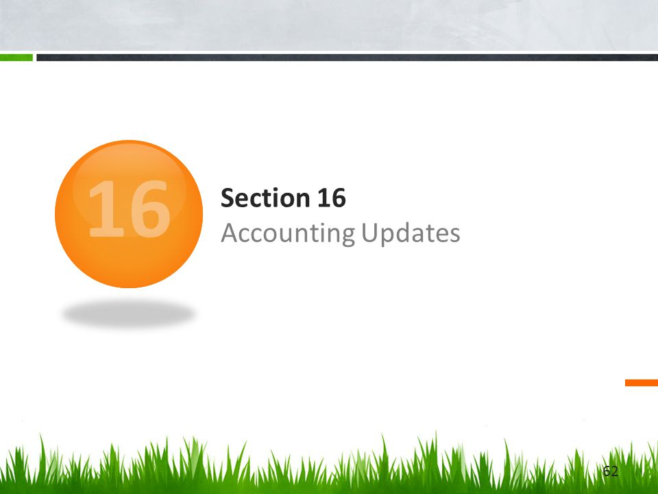 Section 16 Accounting Updates 16 62
