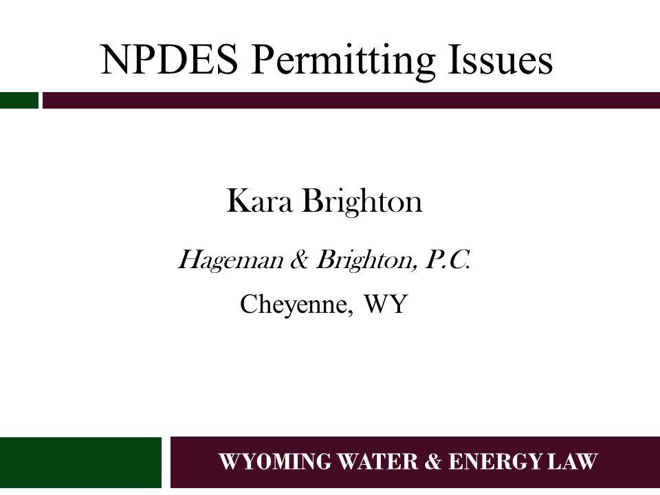 WYOMING WATER & ENERGY LAW NPDES Permitting Issues Kara Brighton Hageman & Brighton, P.C.