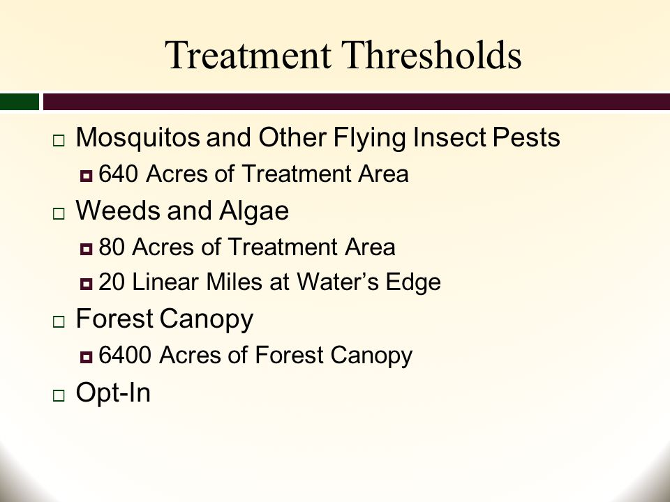 Treatment Thresholds  Mosquitos and Other Flying Insect Pests  640 Acres of Treatment Area  Weeds and Algae  80 Acres of Treatment Area  20 Linear Miles at Water's Edge  Forest Canopy  6400 Acres of Forest Canopy  Opt-In