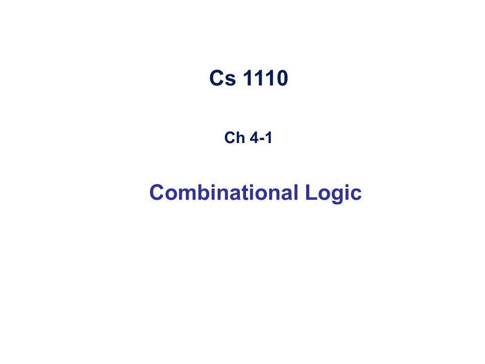 Cs 1110 Ch 4-1 Combinational Logic