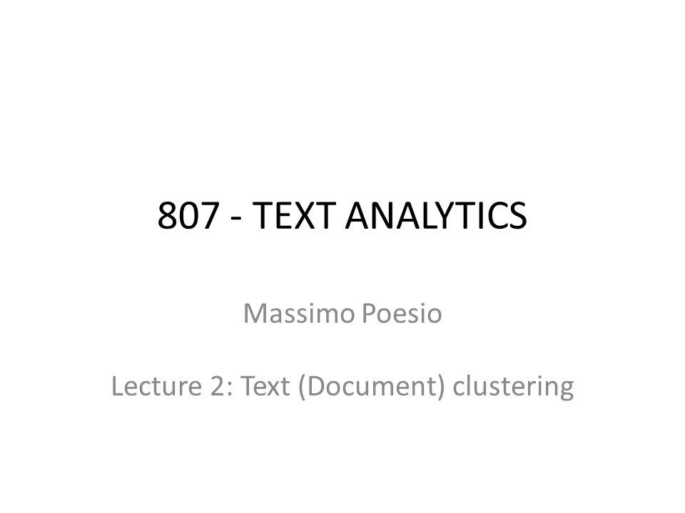 807 - TEXT ANALYTICS Massimo Poesio Lecture 2: Text (Document) clustering