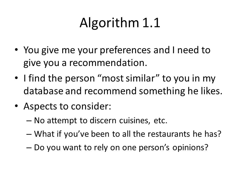 Algorithm 1.1 You give me your preferences and I need to give you a recommendation.