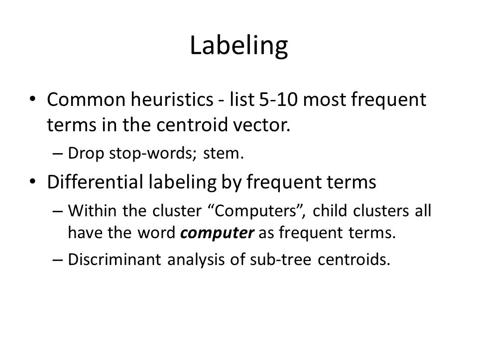 Labeling Common heuristics - list 5-10 most frequent terms in the centroid vector.