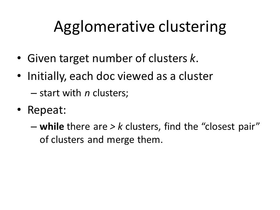 Agglomerative clustering Given target number of clusters k.