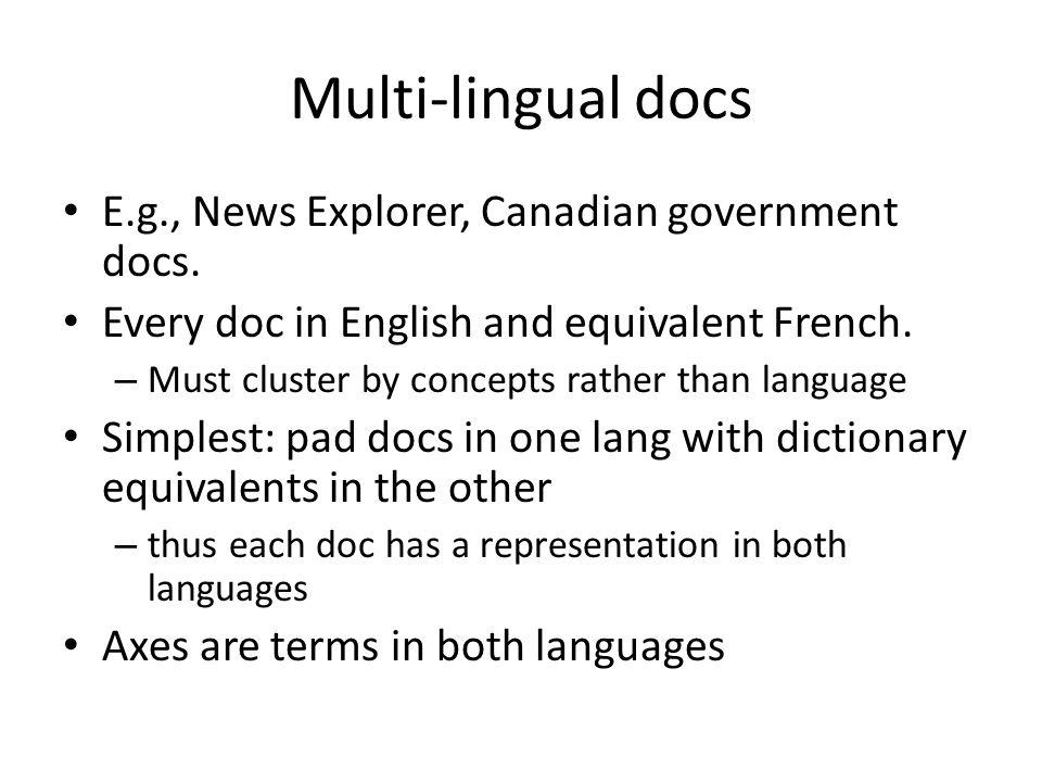 Multi-lingual docs E.g., News Explorer, Canadian government docs.