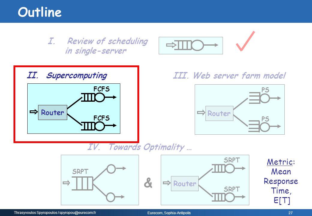 Thrasyvoulos Spyropoulos / spyropou@eurecom.fr Eurecom, Sophia-Antipolis I.Review of scheduling in single-server FCFS Router II.Supercomputing III.Web