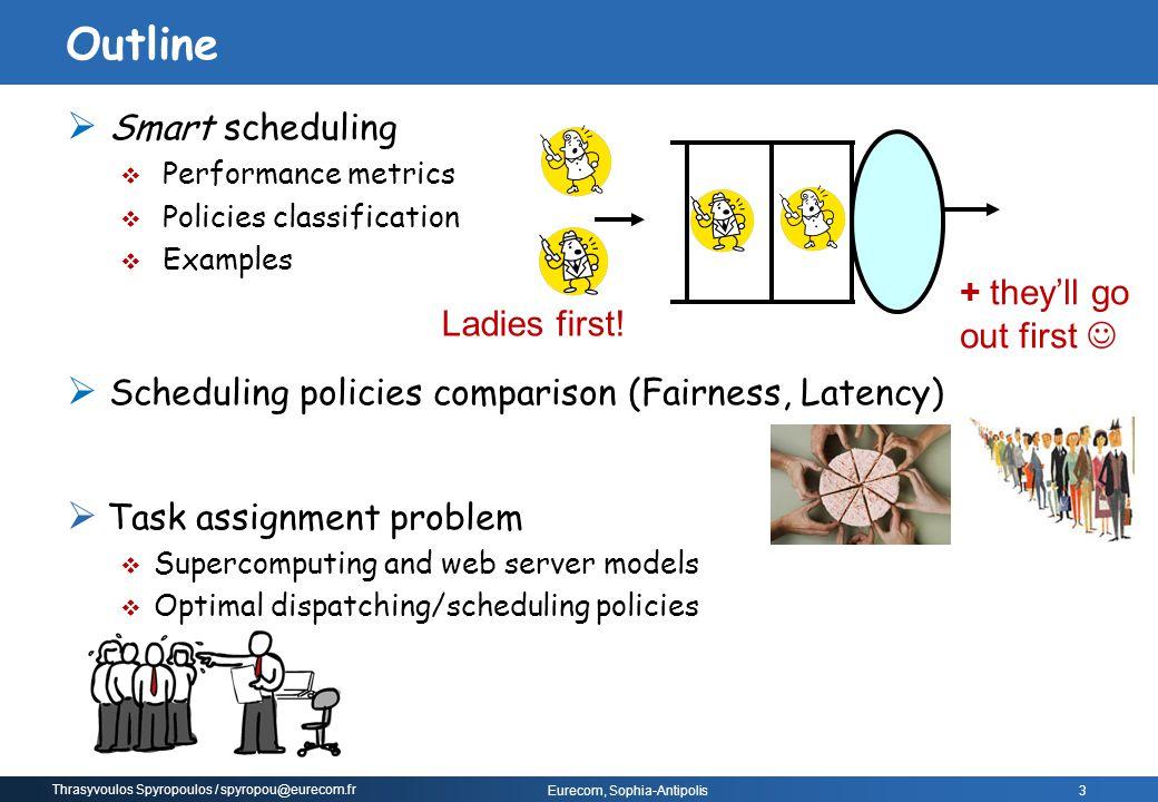Thrasyvoulos Spyropoulos / spyropou@eurecom.fr Eurecom, Sophia-Antipolis  Smart scheduling  Performance metrics  Policies classification  Examples