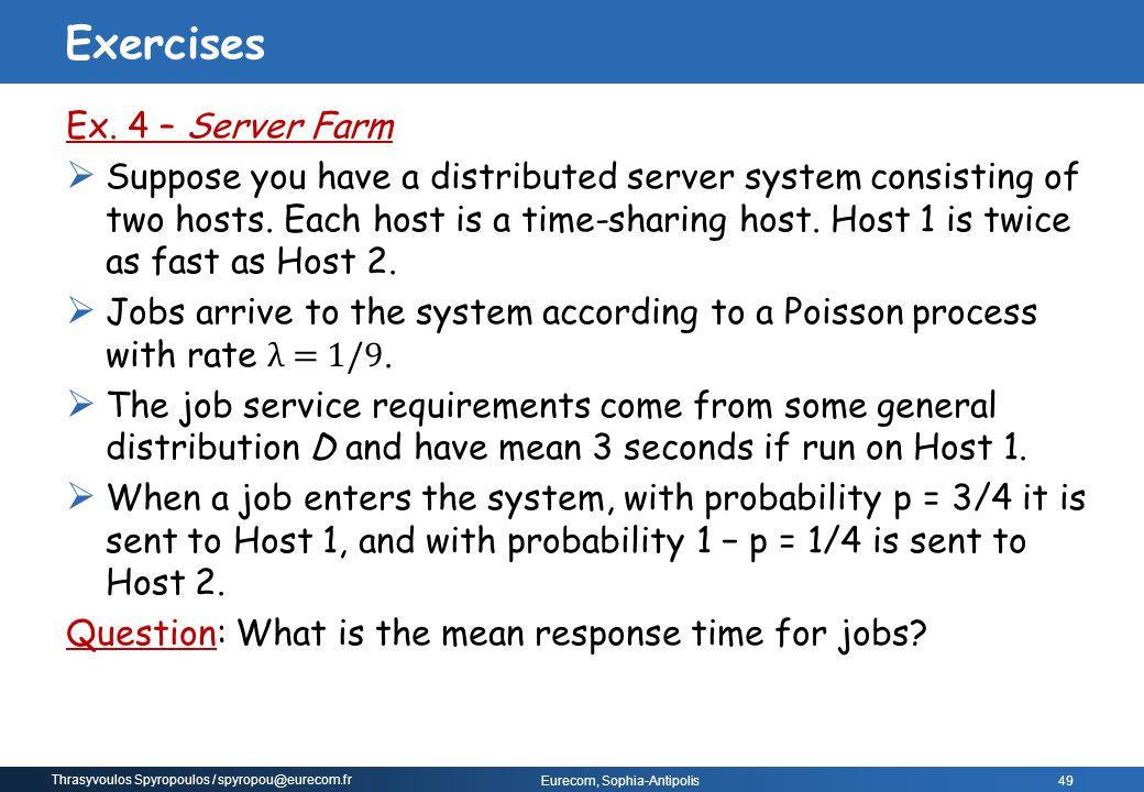 Thrasyvoulos Spyropoulos / spyropou@eurecom.fr Eurecom, Sophia-Antipolis 49 Ex. 4 – Server Farm  Suppose you have a distributed server system consist