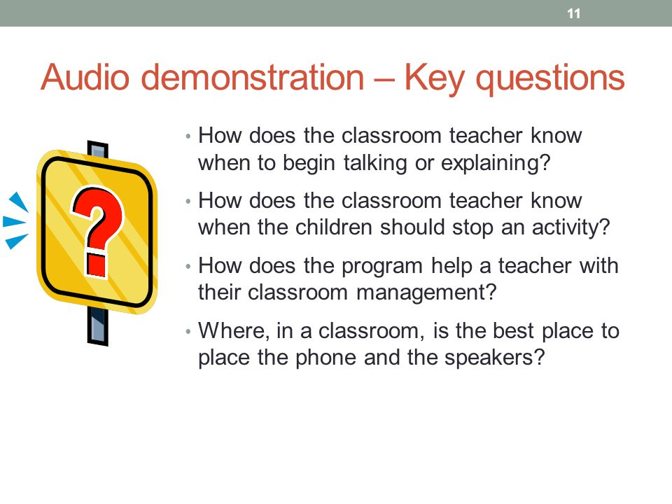 Audio demonstration – Key questions How does the classroom teacher know when to begin talking or explaining? How does the classroom teacher know when