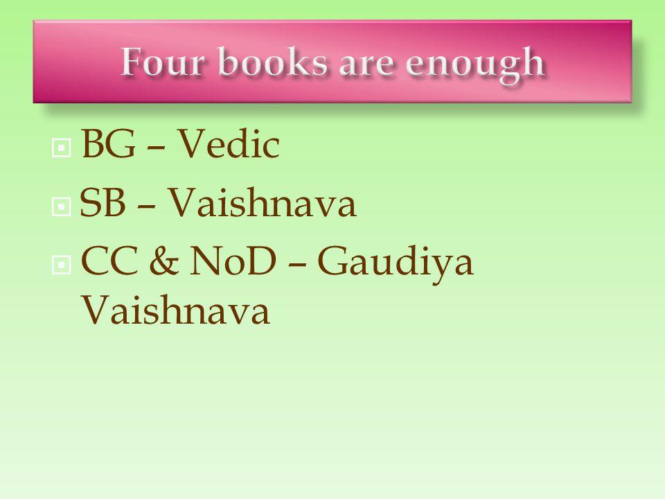  BG – Vedic  SB – Vaishnava  CC & NoD – Gaudiya Vaishnava