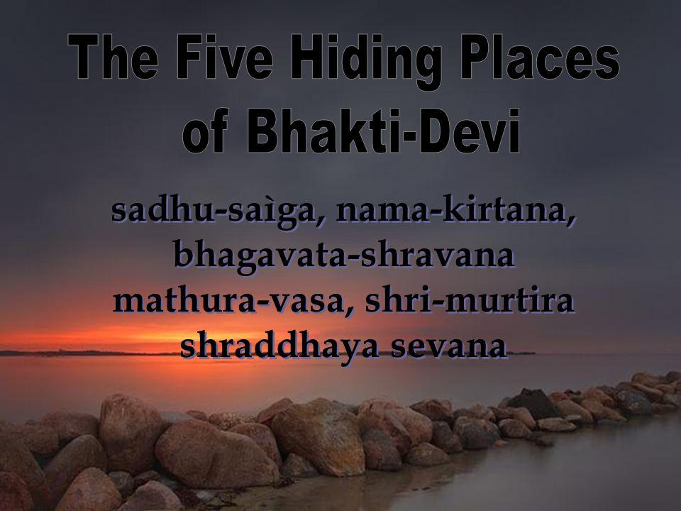 sadhu-saìga, nama-kirtana, bhagavata-shravana mathura-vasa, shri-murtira shraddhaya sevana sadhu-saìga, nama-kirtana, bhagavata-shravana mathura-vasa, shri-murtira shraddhaya sevana