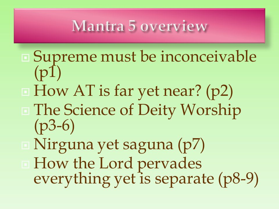  Supreme must be inconceivable (p1)  How AT is far yet near? (p2)  The Science of Deity Worship (p3-6)  Nirguna yet saguna (p7)  How the Lord per