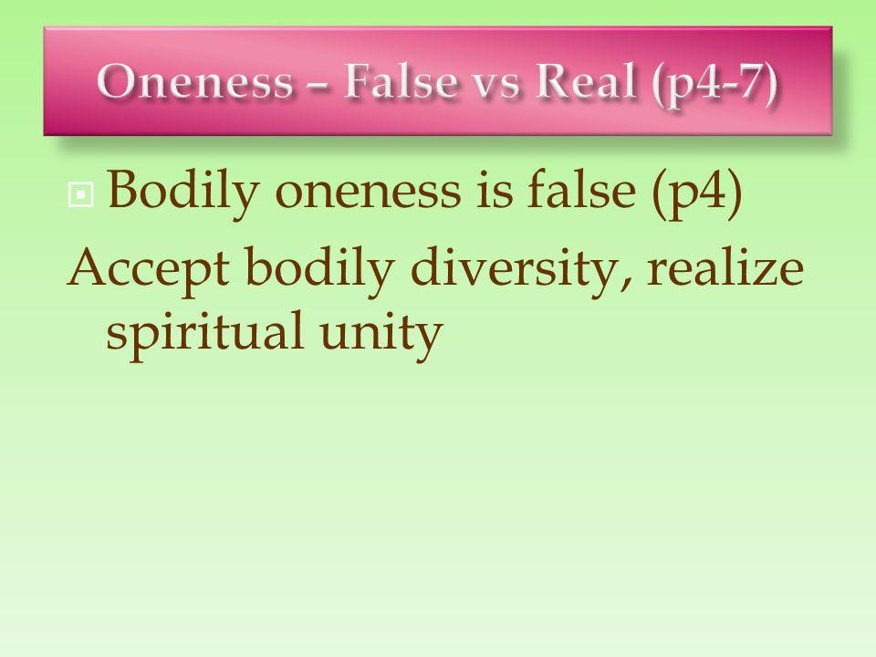  Bodily oneness is false (p4) Accept bodily diversity, realize spiritual unity