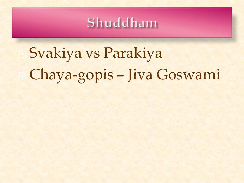  Svakiya vs Parakiya  Chaya-gopis – Jiva Goswami