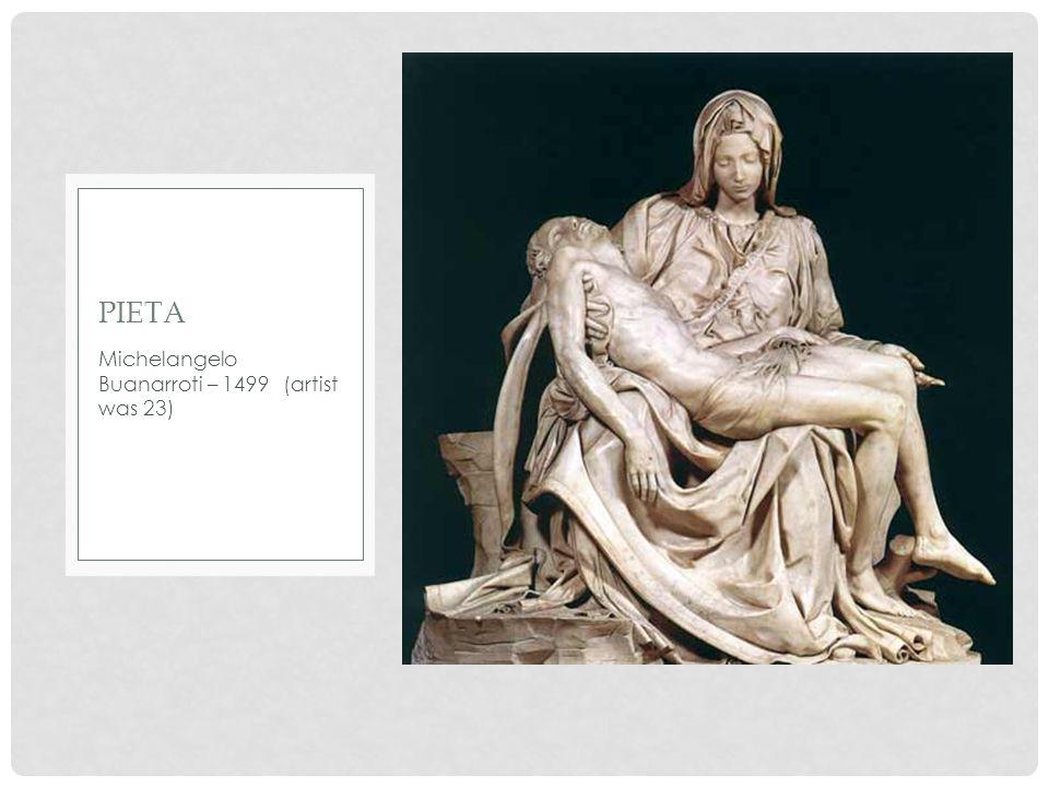 PIETA Michelangelo Buanarroti – 1499 (artist was 23)