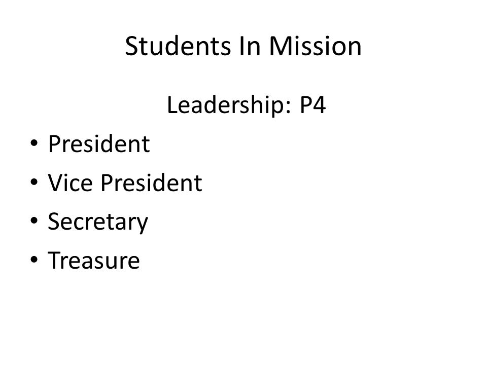 Students In Mission Leadership: P4 President Vice President Secretary Treasure