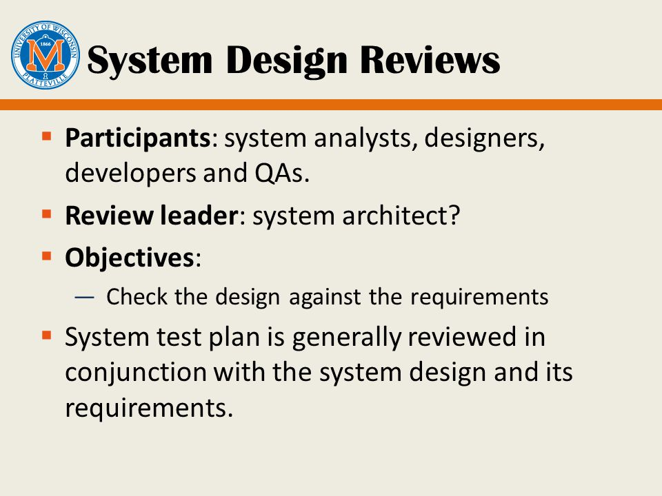 System Design Reviews  Participants: system analysts, designers, developers and QAs.