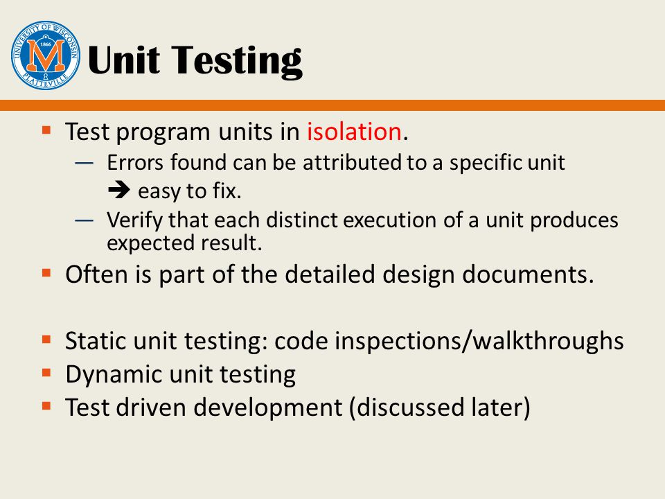 Unit Testing  Test program units in isolation.