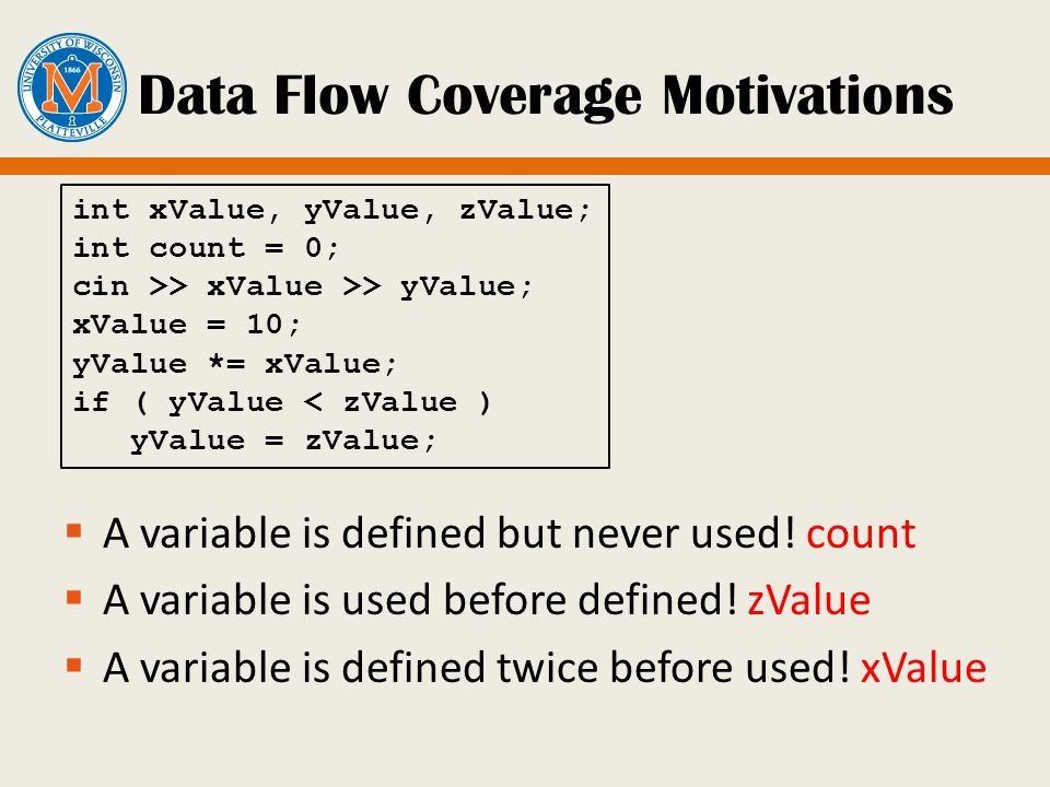 Data Flow Coverage Motivations  A variable is defined but never used.