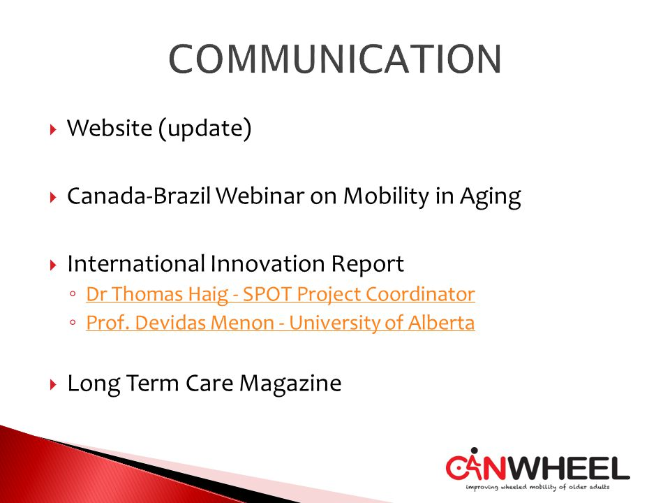  Website (update)  Canada-Brazil Webinar on Mobility in Aging  International Innovation Report ◦ Dr Thomas Haig - SPOT Project Coordinator Dr Thoma