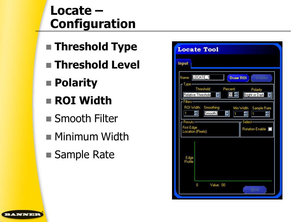 Locate – Configuration Threshold Type Threshold Level Polarity ROI Width Smooth Filter Minimum Width Sample Rate