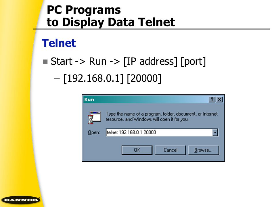 Telnet PC Programs to Display Data Telnet Start -> Run -> [IP address] [port] –[192.168.0.1] [20000]