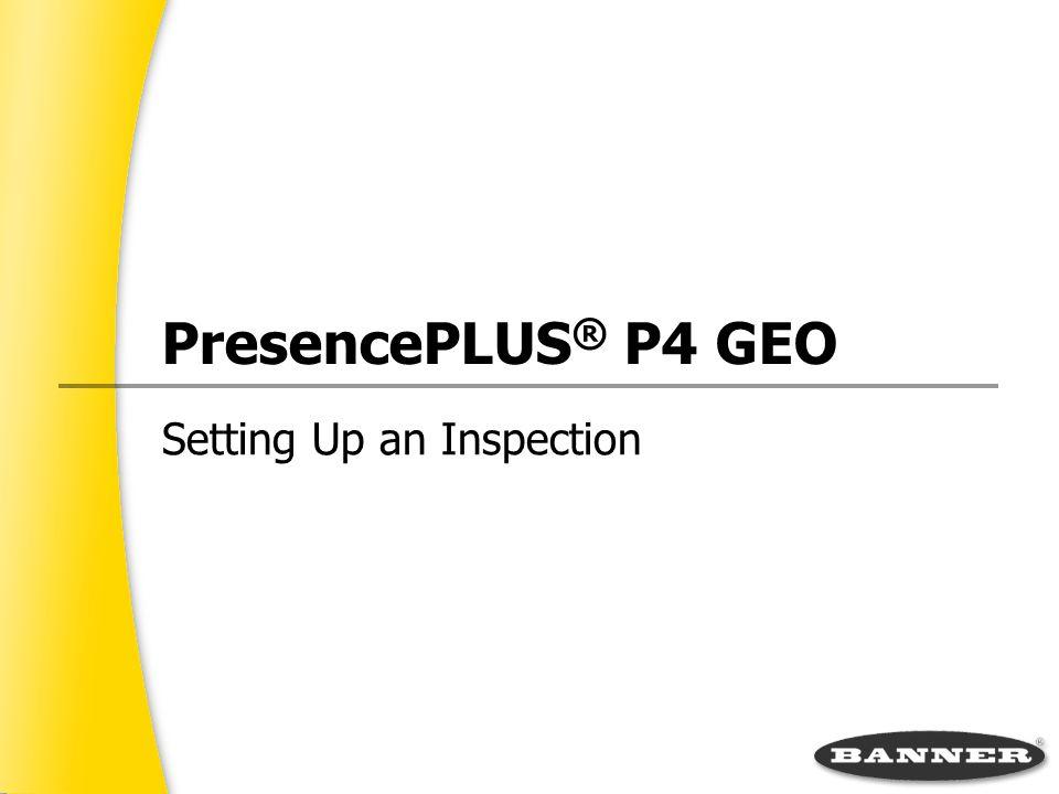 PresencePLUS ® P4 GEO Setting Up an Inspection