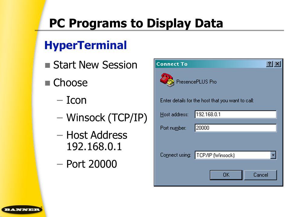 HyperTerminal PC Programs to Display Data Start New Session Choose –Icon –Winsock (TCP/IP) –Host Address 192.168.0.1 –Port 20000