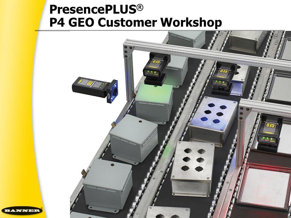 PresencePLUS ® P4 GEO Customer Workshop