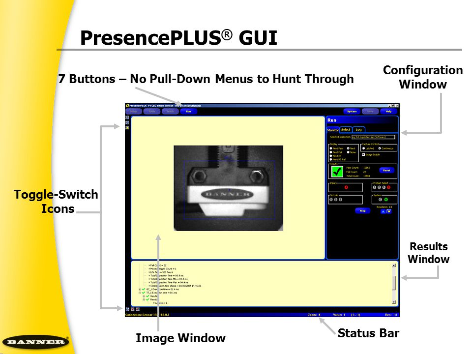 7 Buttons – No Pull-Down Menus to Hunt Through Status Bar Image Window Results Window Configuration Window Toggle-Switch Icons PresencePLUS ® GUI