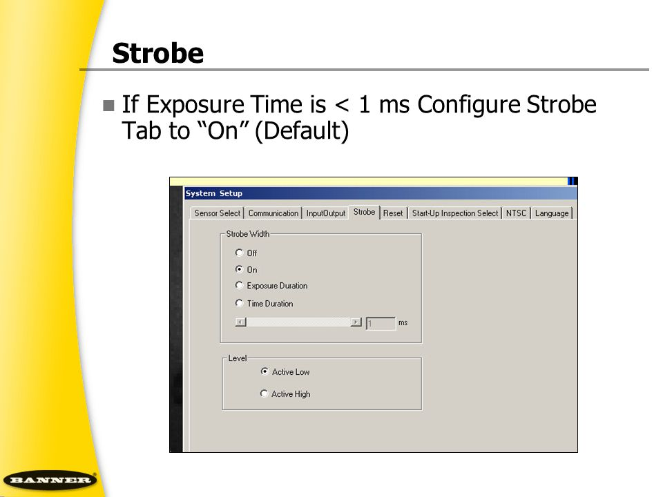 """Strobe If Exposure Time is < 1 ms Configure Strobe Tab to """"On"""" (Default)"""