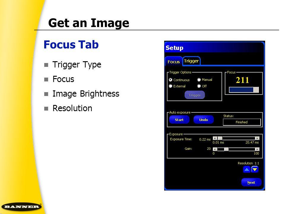 Focus Tab Get an Image Trigger Type Focus Image Brightness Resolution