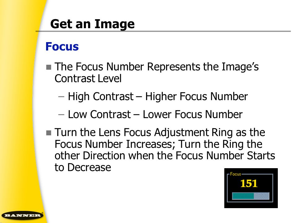 Focus Get an Image The Focus Number Represents the Image's Contrast Level –High Contrast – Higher Focus Number –Low Contrast – Lower Focus Number Turn
