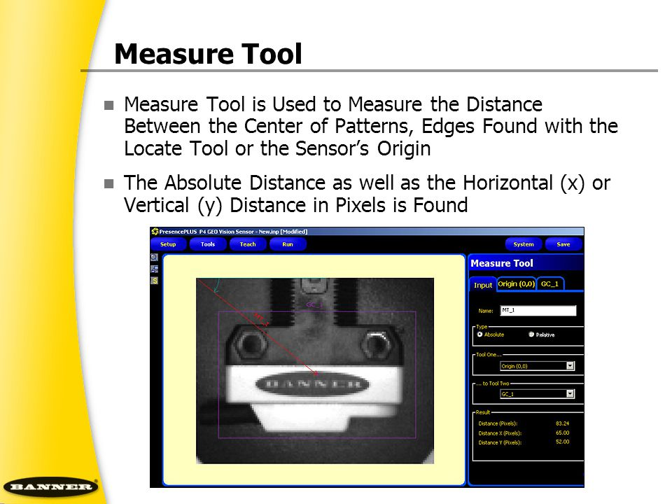 Measure Tool Measure Tool is Used to Measure the Distance Between the Center of Patterns, Edges Found with the Locate Tool or the Sensor's Origin The
